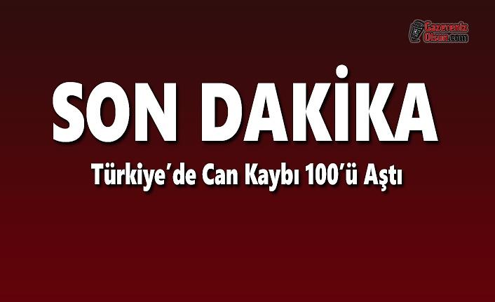 Türkiye'de Can Kaybı 100'ü Aştı
