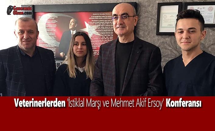 Veterinerlerden 'İstiklal Marşı ve Mehmet Akif Ersoy' Konferansı