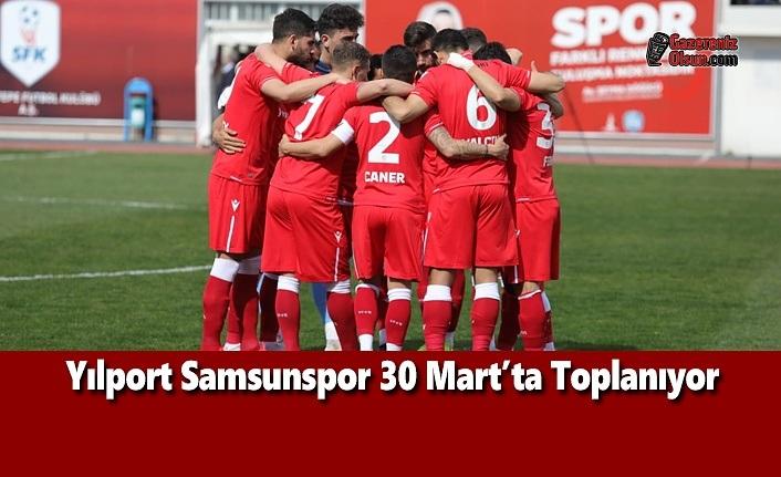 Yılport Samsunspor 30 Mart'ta Toplanıyor