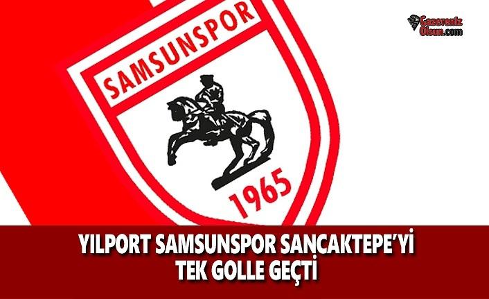 Yılport Samsunspor Sancaktepe'yi Tek Golle Geçti