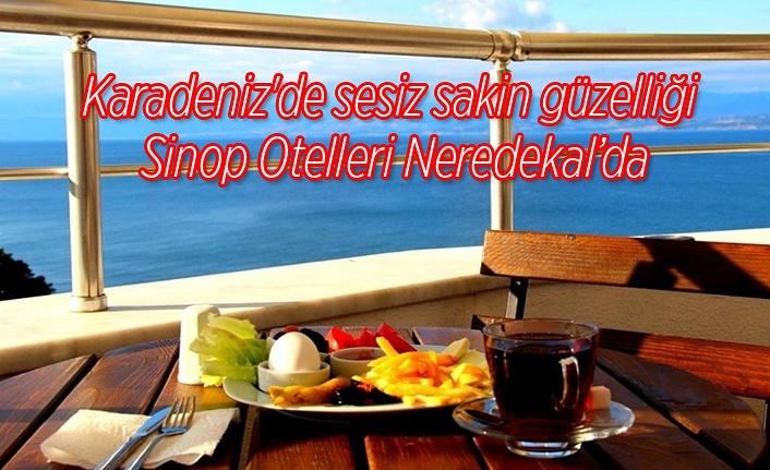 Karadeniz'de sessiz sakin güzelliği Sinop Otelleri Neredekal'da