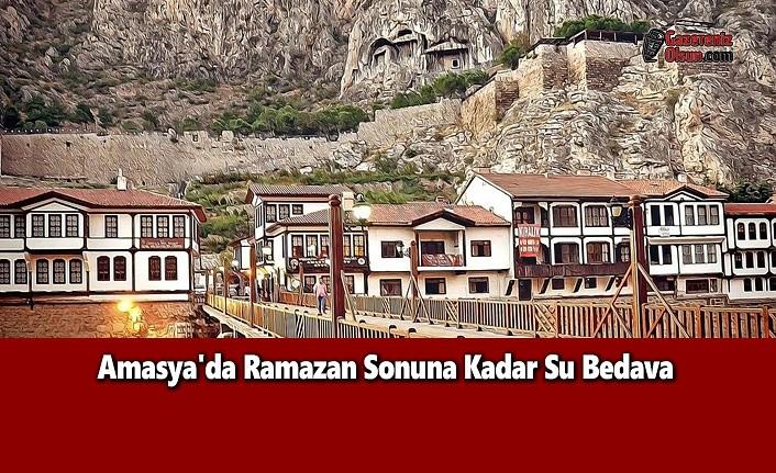 Amasya'da Ramazan Sonuna Kadar Su Bedava