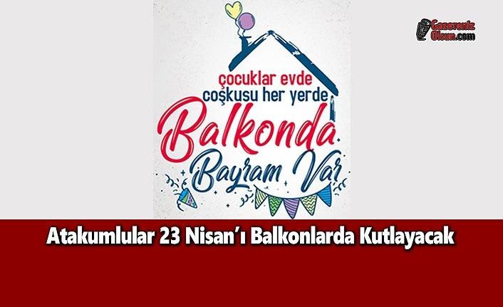 Atakumlular 23 Nisan'ı Balkonlarda Kutlayacak