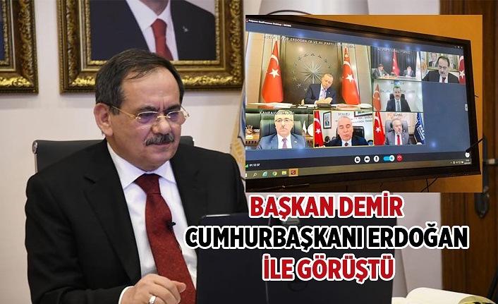 Başkan Demir, Cumhurbaşkanı Erdoğan ile video konferansta bir araya geldi