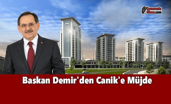 Baskan Demir'den Canik'e Müjde