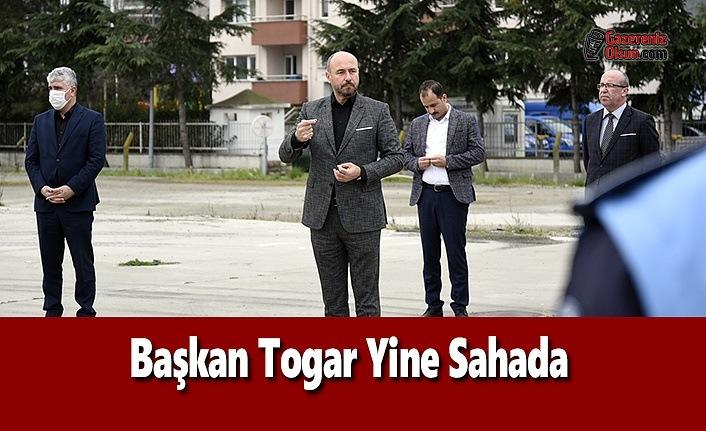 Başkan Togar : Sahadan hiç ayrılmadık