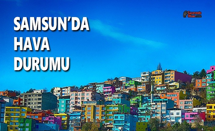 Bugün Samsun'da Hava Nasıl Olacak? 25 Nisan Cumartesi Samsun Hava Durumu