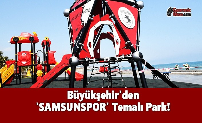 Büyükşehir'den 'SAMSUNSPOR' Temalı Park!