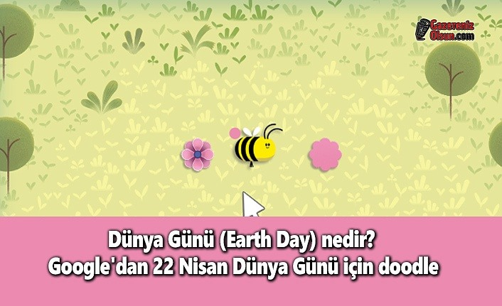 Dünya Günü (Earth Day) nedir?  Google'dan 22 Nisan Dünya Günü için doodle