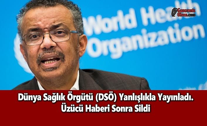 Dünya Sağlık Örgütü (DSÖ) Yanlışlıkla Yayınladı. Üzücü Haberi Sonra Sildi