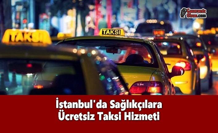 İstanbul'da Sağlıkçılara Ücretsiz Taksi Hizmeti