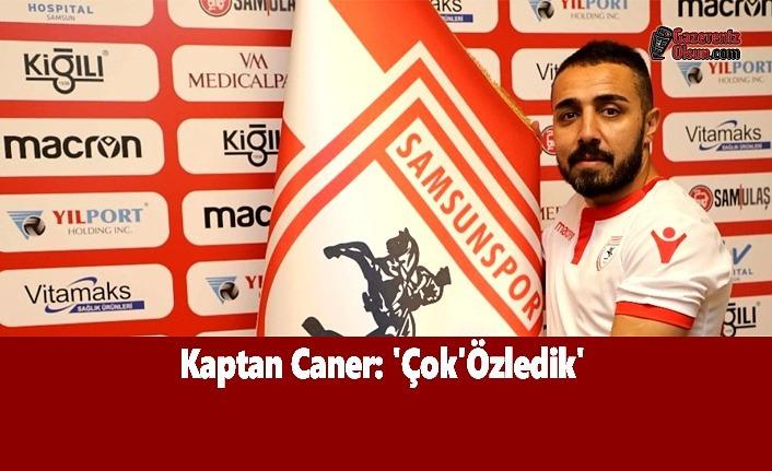 Kaptan Caner: 'Çok'Özledik' - Samsunspor Haber