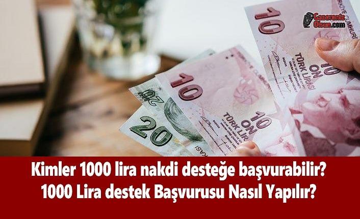 Kimler 1000 lira nakdi desteğe başvurabilir? 1000 Lira destek Başvurusu Nasıl Yapılır?