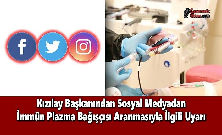 Kızılay Başkanından Sosyal Medyadan İmmün Plazma Bağışçısı Aranmasıyla İlgili Uyarı