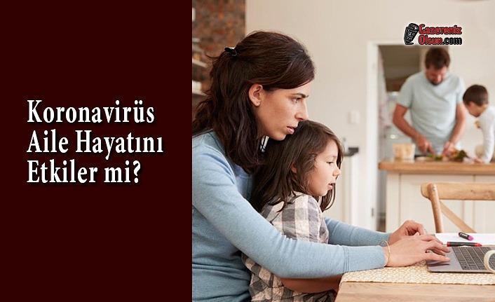 Koronavirüs Aile Hayatını Etkiler mi?