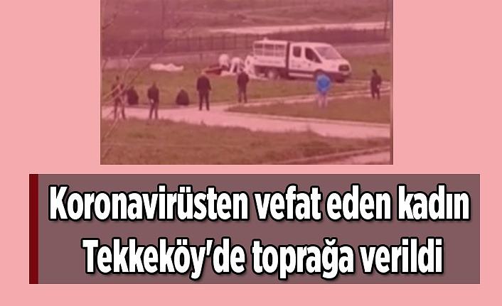 Koronavirüsten vefat eden kadın Tekkeköy'de toprağa verildi - Samsun Haber