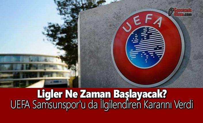 Ligler Ne Zaman Başlayacak? UEFA Samsunspor'u da İlgilendiren Kararını Verdi