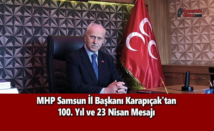 MHP Samsun İl Başkanı Karapıçak'tan 100. Yıl ve 23 Nisan Mesajı