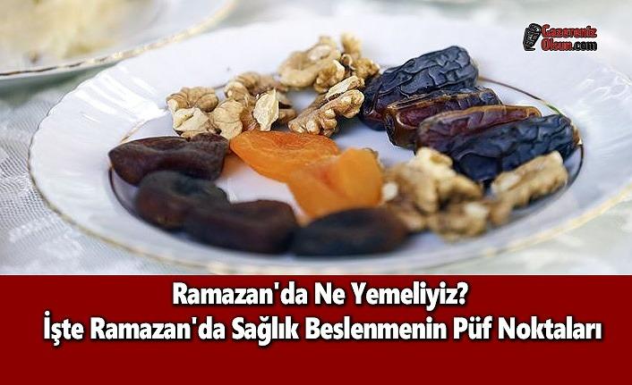 Ramazan'da Ne Yemeliyiz? Ramazan'da Sağlık Beslenmenin Püf Noktaları