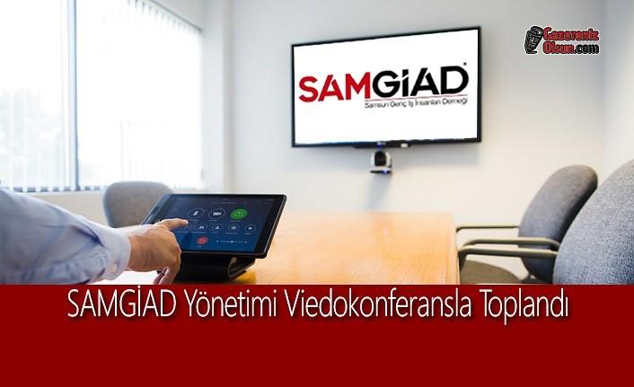 SAMGİAD Yönetimi 'Viedokonferansla' Toplandı