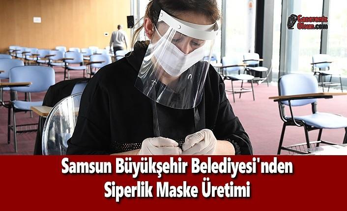 Samsun Büyükşehir Belediyesi'nden Siperlik Maske Üretimi