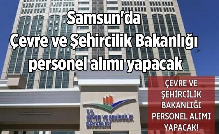 Samsun'da Çevre ve Şehircilik Bakanlığı personel alımı yapacak