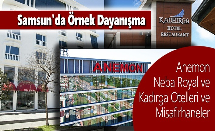 Samsun'da Örnek Dayanışma Anemon, Neba Royal ve Kadırga Otelleri ve Misafirhaneler