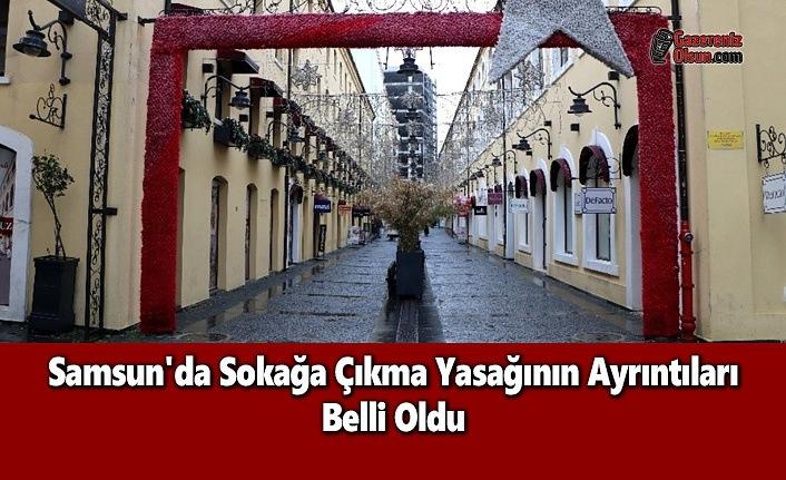 Samsun'da Sokağa Çıkma Yasağının Ayrıntıları Belli Oldu