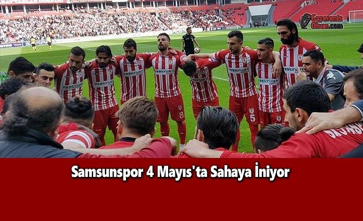 Samsunspor 4 Mayıs'ta Sahaya İniyor