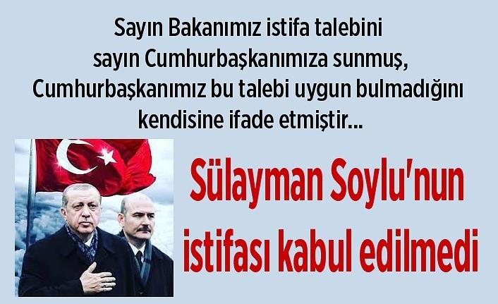 Sülayman Soylu'nun istifası kabul edilmedi