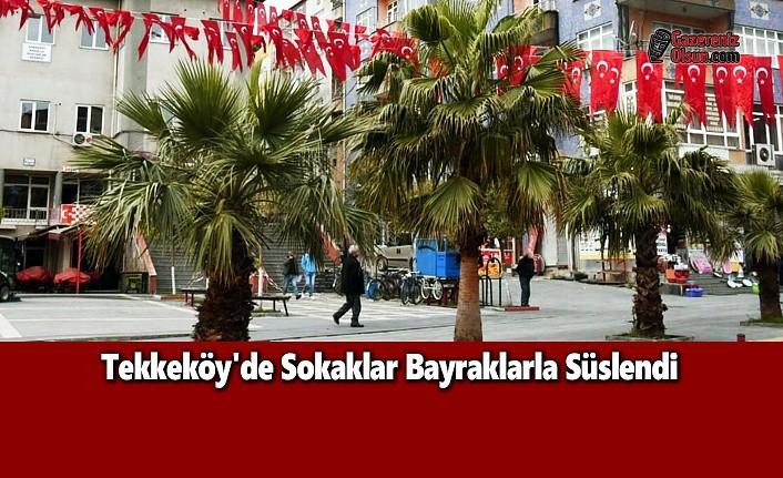 Tekkeköy'de Sokaklar Bayraklarla Süslendi
