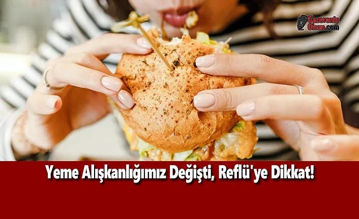 Yeme Alışkanlığımız Değişti, Reflü'ye Dikkat!