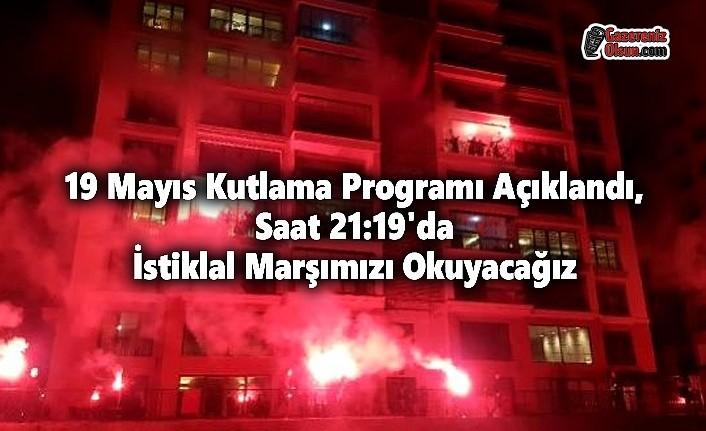 19 Mayıs Kutlama Programı Açıklandı, Saat 19.19'da İstiklal Marşımızı Okuyacağız