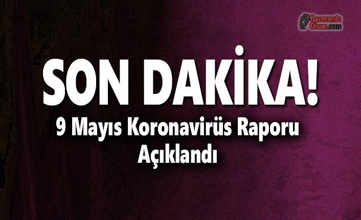 9 Mayıs Koronavirüs Raporu Açıklandı
