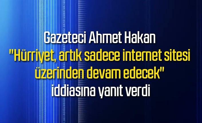 Ahmet Hakan o iddiaları yalanladı