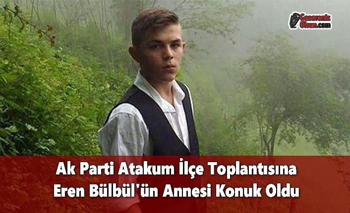 Ak Parti Atakum İlçe Toplantısına Eren Bülbül'ün Annesi Konuk Oldu