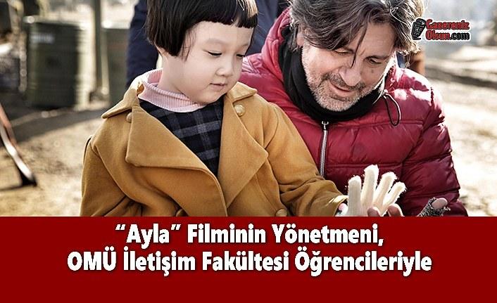 'Ayla' Filminin Yönetmeni, OMÜ İletişim Fakültesi Öğrencileriyle
