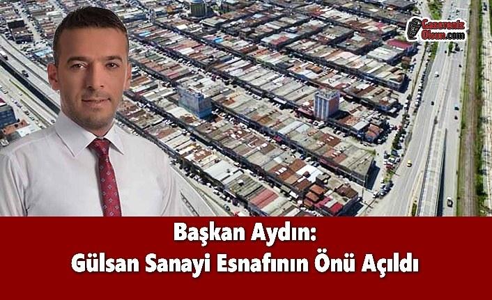 Başkan Aydın: Gülsan Sanayi Esnafının Önü Açıldı