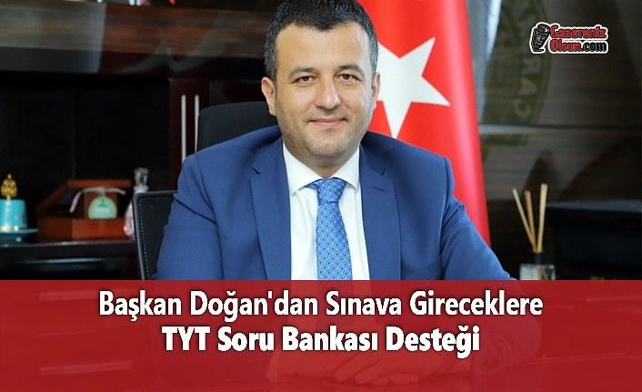Başkan Doğan'dan Sınava Gireceklere TYT Soru Bankası Desteği