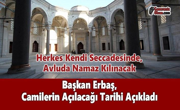 Başkan Erbaş, Camilerin Açılacağı Tarihi Açıkladı