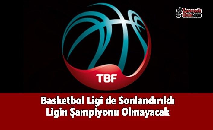 Basketbol Ligi de Sonlandırıldı Ligin Şampiyonu Olmayacak