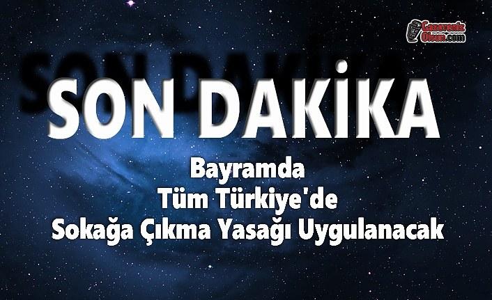 Bayramda Tüm Türkiye'de Sokağa Çıkma Yasağı Uygulanacak