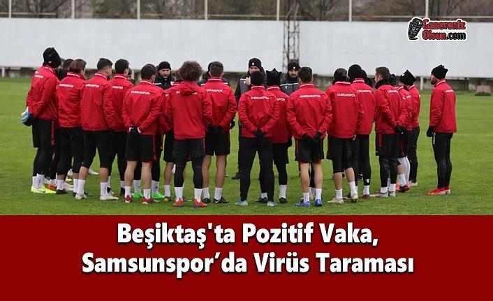 Beşiktaş'ta Pozitif Vaka, Samsunspor'da Virüs Taraması