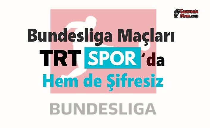 Bundesliga Maçları TRT Spor'da, Hem de Şifresiz
