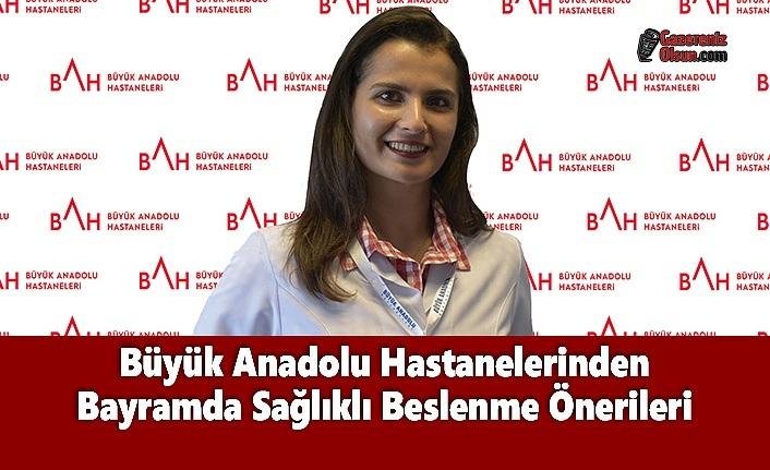 Büyük Anadolu Hastanelerinden Bayramda Sağlıklı Beslenme Önerileri