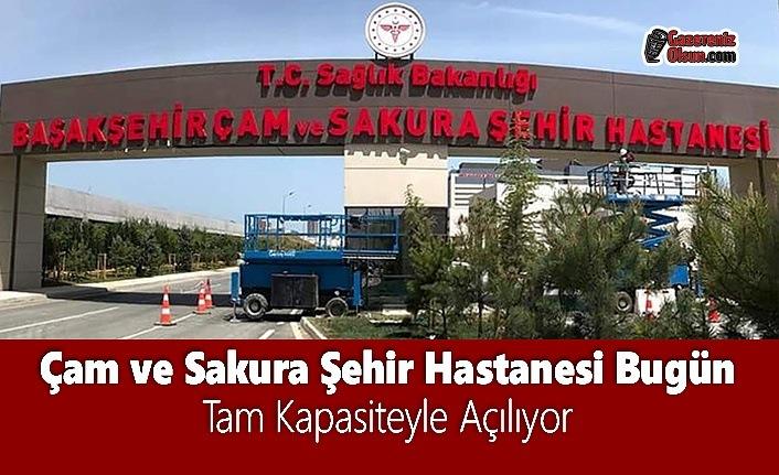 Çam ve Sakura Şehir Hastanesi Bugün Tam Kapasiteyle Açılıyor