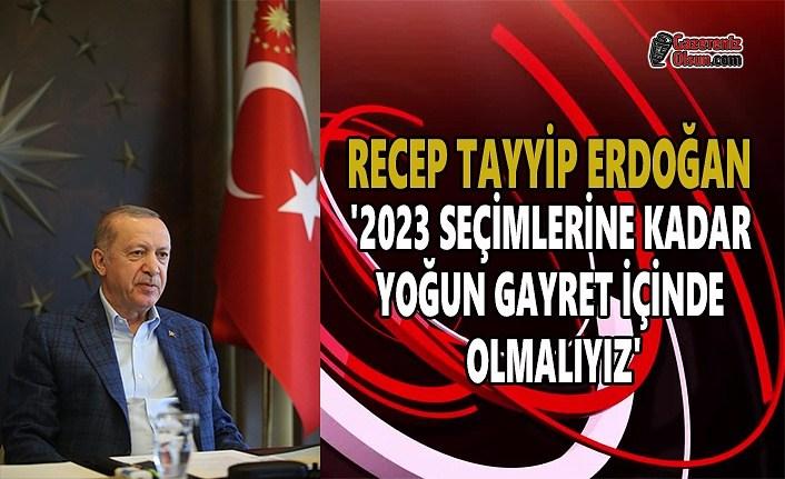 Cumhurbaşkanı Erdoğan: 2023 seçimlerine kadar yoğun gayret içinde olmalıyız