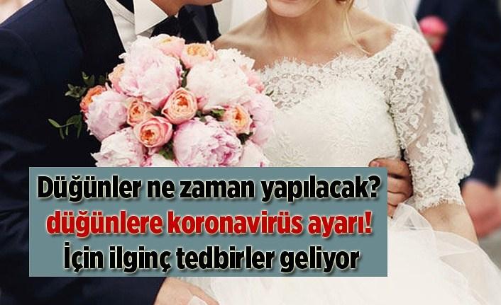 Düğünler ne zaman yapılacak? düğünlere koronavirüs ayarı! İçin ilginç tedbirler geliyor