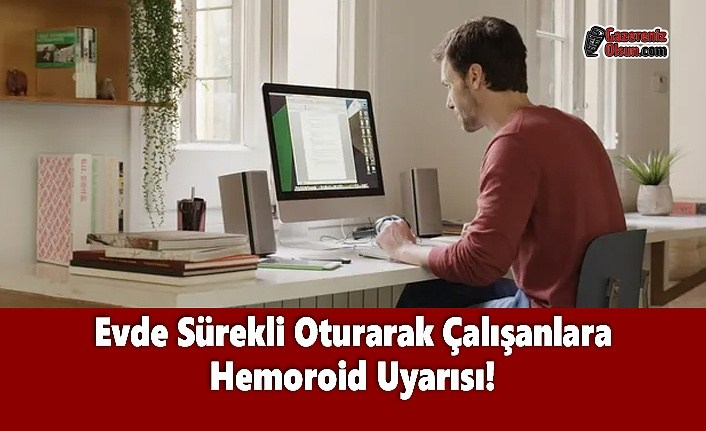 Evde Sürekli Oturarak Çalışanlara Hemoroid Uyarısı!