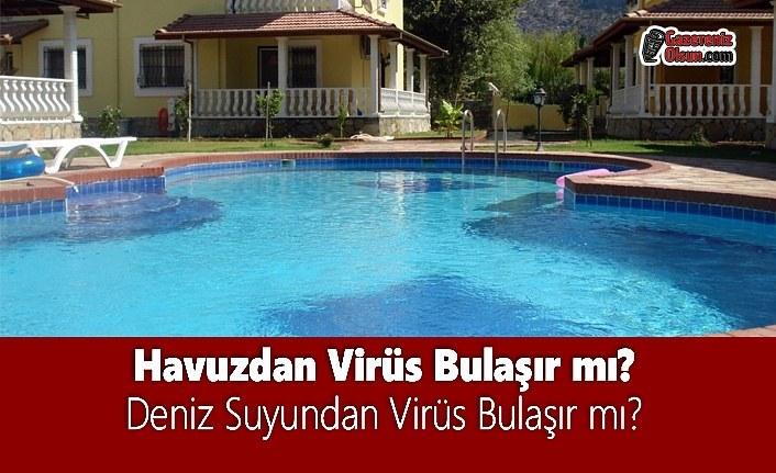 Havuzdan Virüs Bulaşır mı? Deniz Suyundan Virüs Bulaşır mı?